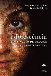 Adolescência - Uso e Abuso de Drogas: Uma Visão Integrativa