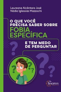 O Que Você Precisa Saber Sobre Fobia Especifica e Tem Medo de Perguntar