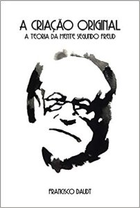 A Criação Original: A Teoria da Mente Segundo Freud