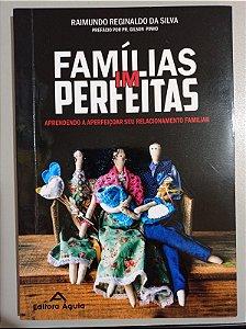 Famílias IM Perfeitas: Aprendendo a Aperfeiçoar seu Relacionamento Familiar