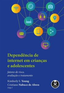 Dependência de Internet em Crianças e Adolescentes: Fatores de Risco, Avaliação e Tratamento