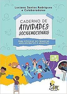Caderno de Atividades Socioemocionais Para Oficinas de Crianças, Adolescentes e Adultos