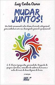 Mudar Juntos: Um Texto Romanceado Sobre Desenvolvimento Interpessoal Para Contribuir com seu Desempenho Pessoal e Profissional