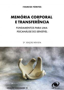 Memória Corporal e Transferência – Fundamentos para uma Psicanálise do Sensível