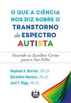 O Que a Ciência Nos Diz Sobre o Transtorno do Espectro Autista: Fazendo as Escolhas Certas Para o Seu Filho