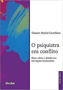 O Psiquiatra em Conflito Fatos, Valores e Virtudes nas Internações Involuntárias
