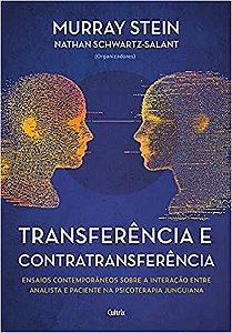 Transferência e contratransferência - Nova edição: Ensaios contemporâneos sobre a interação entre analista e paciente na psicoterapia junguiana