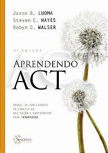 Aprendendo ACT: Manual de Habilidades da Terapia de Aceitação e Compromisso Para Terapeutas