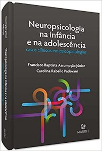 Neuropsicologia na Infância e na Adolescência Casos Clínicos em Psicopatologias