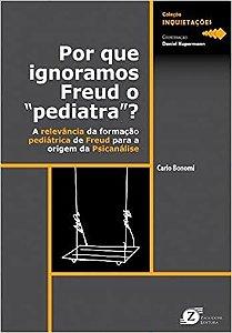 """Por Que Ignoramos Freud o """"Pediatra""""? A Relevância d Formação Pediátrica de Freud Para a Origem da Psicanálise"""