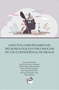 Aspectos Comportamentais Neurobiológicos e Psicossociais  do Uso e Dependência de Drogas