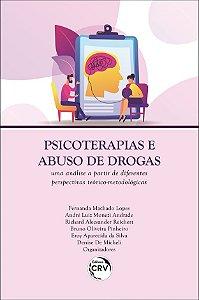 Psicoterapias e Abuso de Drogas - Uma Análise a partir de Diferentes Perspectivas Teórico-Metodológico