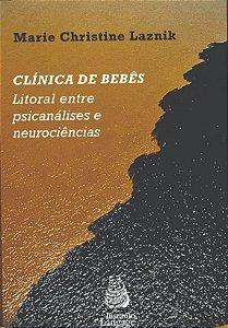 Clínicas de Bebês - Litoral Entre psicanálise e Neurociência
