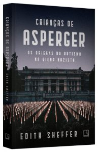 Criancas de Asperger: As Origens do Autismo Na Viena Nazista