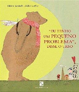 """""""Eu Tenho Um Pequeno Problema"""", Disse o Urso"""