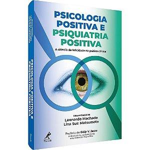 Psicologia Positiva e Psiquiatria Positiva: a Ciencia da Felicidade Na Pratica Clinica