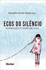 Ecos do Silencio - Reverberacoes do Traumatismo Sexual
