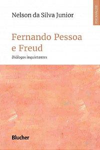 Fernando Pessoa e Freud - Dialogos Inquietantes
