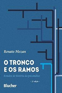 Tronco e Os Ramos - Estudos de Historia da Psicanalise  2 Ed.