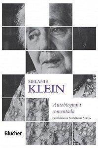 Melanie Klein - Autobiografia Comentada