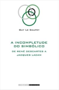 Incompletude do Simbolico (a) - de Rene Descartes a Jacques Lacan