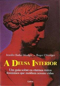 A Deusa Interior - Um Guia Sobre os Eternos Mitos Femininos que Moldam Nossas Vidas