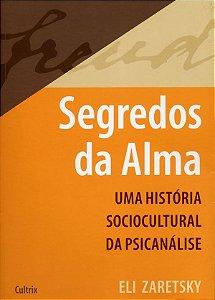Segredos da Alma - Uma Historia Sociocultural da Psicanalise