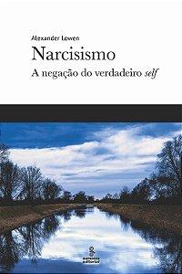 Narcisismo - a Negacao do Verdadeiro Self