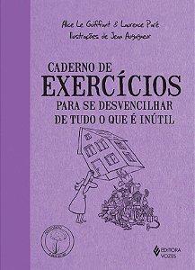 Caderno de Exercicios Para Se Desvencilhar de Tudo o Que e Inutil