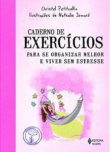 Caderno de Exercicios Para Se Organizar Melhor e Viver Sem Estresse
