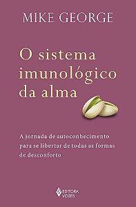 O Sistema imunológico da Alma: A Jornada de Autoconhecimento Para se Libertar de Todas as Formas de Desconforto