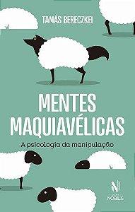 Mentes Maquiavelicas - a Psicologia da Manipulacao
