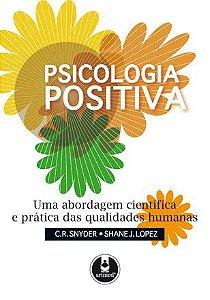 Psicologia Positiva: Uma Abordagem Científica e Prática das Qualidades Humanas