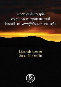 A Pratica da Terapia Cognitivo-Comportamental Baseada em Mindfulness e Aceitação