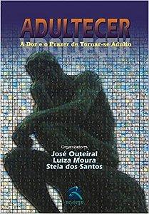 Adultecer - a Dor e o Prazer de Tornar-se Adulto