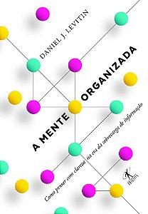 Mente Organizada, a - Como Pensar Com Clareza