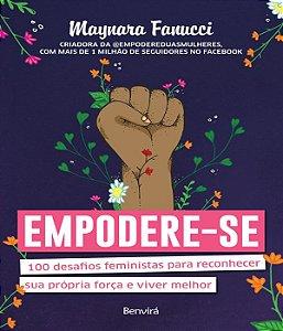 Empodere-se - 100 Desafios Feministas Para Reconhecer Sua Própria Força e Viver
