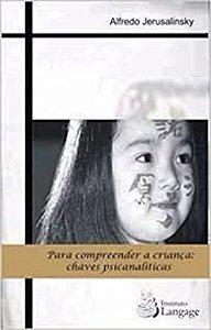 Para Compreender a Crianca - Chaves Psicanaliticas