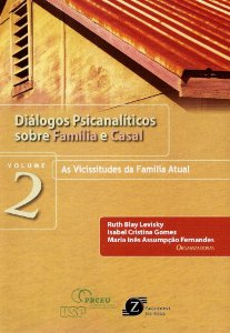 Diálogos Psicanalíticos Sobre Família e Casal - Vol.2