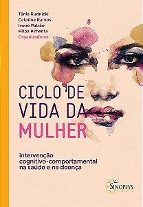 Ciclo de Vida da Mulher - Intervenção Cognitivo-comportamental na Saúde e a Doença