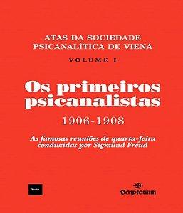 Primeiros Psicanalistas, Os - Atas da Sociedade Psicanalista de Viena 1906-1908