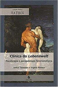 Clinica do Lebenswelt - Psicoterapia e Psicopatologia Fenomenologica