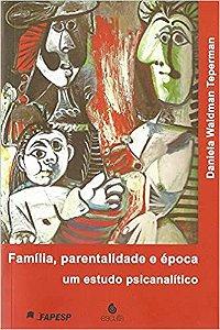 Familia, Parentalidade e Epoca - Um Estudo Psicanalitico