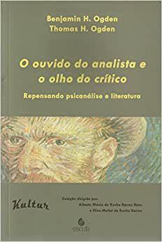 O Ouvido do Analista e o Olho do Critico - Repensando Psicanálise e Literatura
