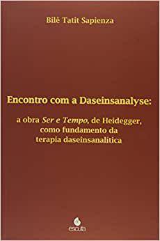 Encontro Com a daseinsanalyse - a Obra Ser e Tempo de Heidegger Como