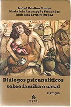 Diálogos Psicanalíticos Sobre Família e Casal