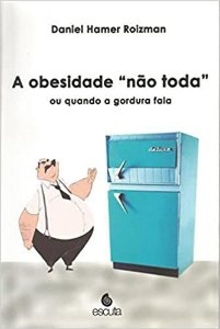 Obesidade Nao Toda Ou Quando a Gordura Fala, A