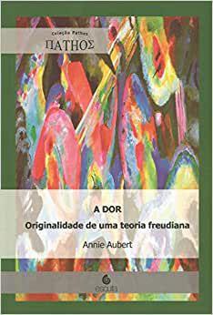 Dor, a Originalidade de Uma Teoria Freudiana