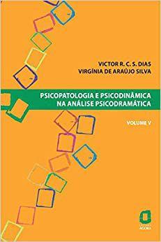 Psicopatologia e Psicodinamica Na Analise Psicodramatica - Volume V