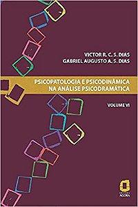 Psicopatologia e Psicodinamica Na Analise Psicodramatica - Volume Vi